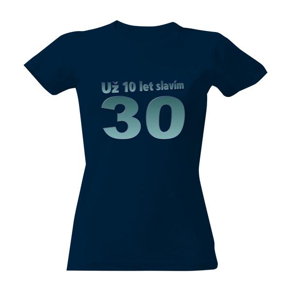 Tričko s potiskem 10 let slavím 30  cd5555682a