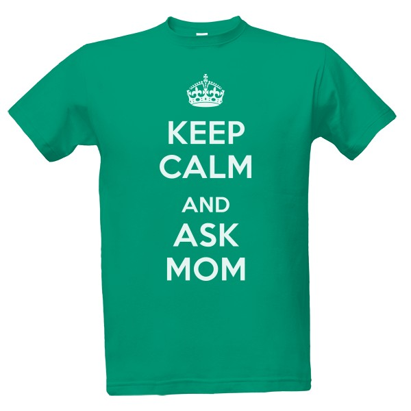 Tričko s potiskem keep calm ask mom