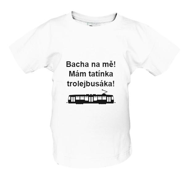 Tričko s potiskem Bacha na mě! Mám tatínka trolejbusáka!  489e1581ae