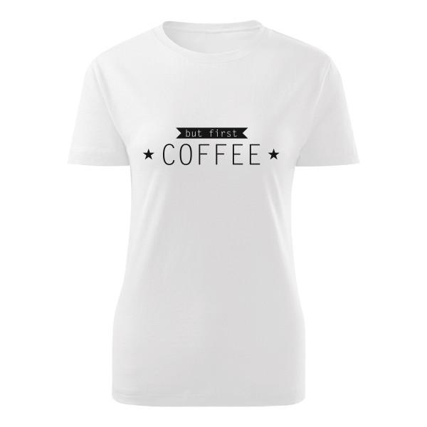 a0cd0320789b Tričko s potlačou but first coffee