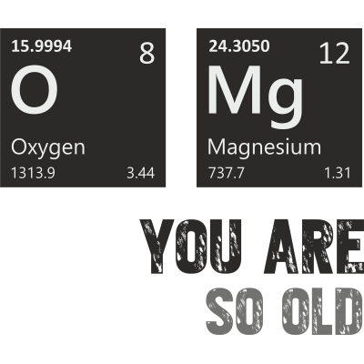 OMG - you are so old