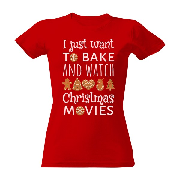 Tričko s potiskem I just want to bake and watch christmas movies