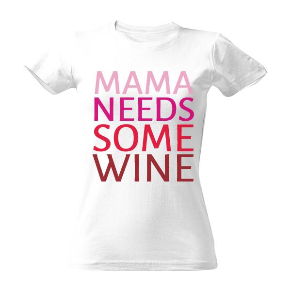 Tričko s potiskem mama needs some wine 2b43f5aa63