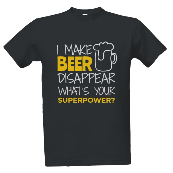 Tričko s potiskem I make beer disappear, what's your superpower?