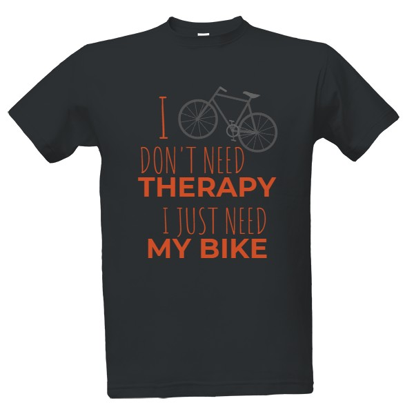 Tričko s potlačou I don't need therapy. I just need my bike.