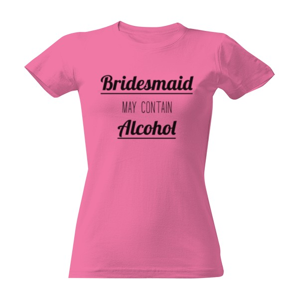 Tričko Bridesmaid may contain alcohol