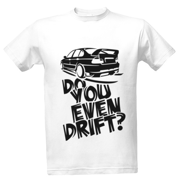 Tričko s potiskem Do You Even Drift?