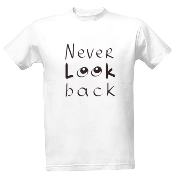 Go ahead+Never look back T-shirt