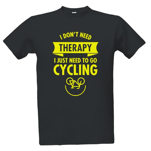 Tričko s potlačou I dont need therapy - cycling