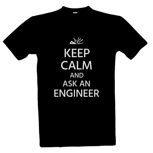 Tričko s potiskem Keep calm and ask an ENGINEER - tmavé