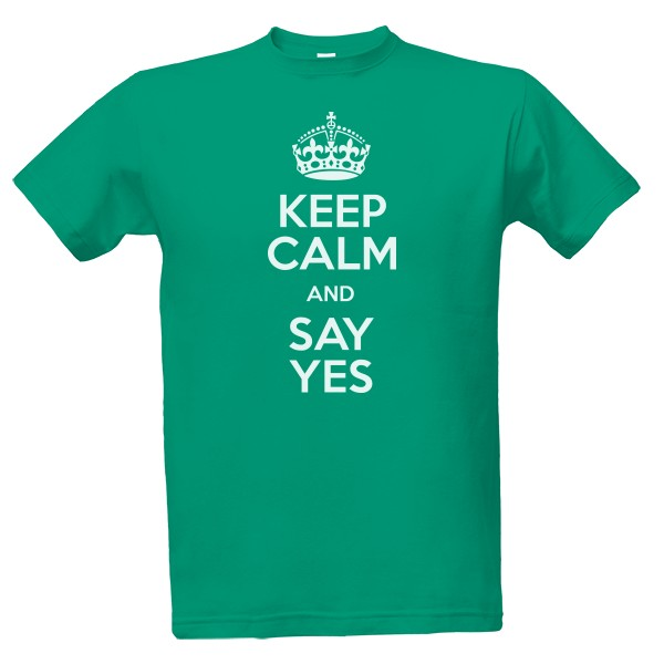 Tričko Keep calm and say yes