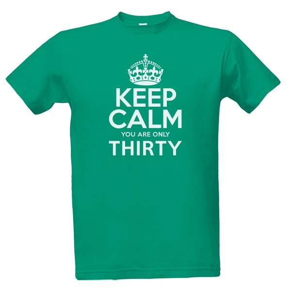 Tričko s potiskem Keep calm you are only thirty