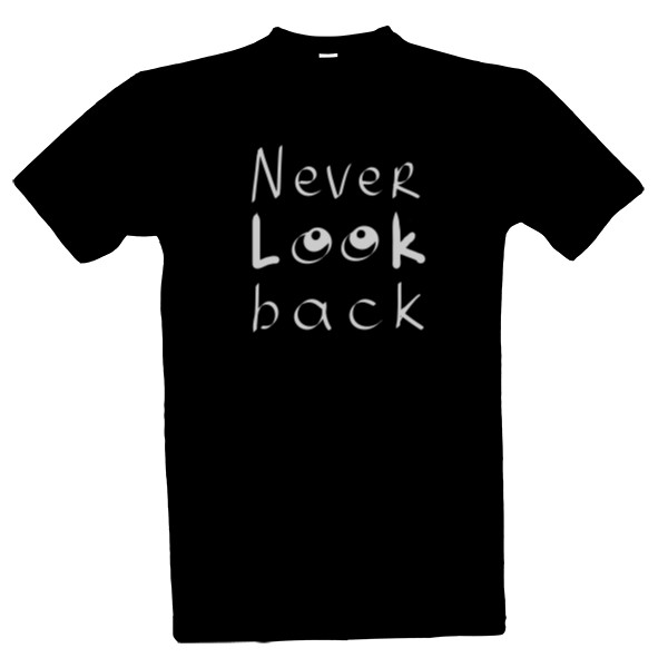 Never look back+go ahead T-shirt