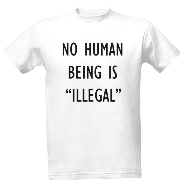 "Tričko s potiskem No human being is ""ILLEGAL"""