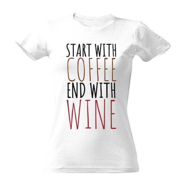 Tričko s potiskem start with coffee end with wine