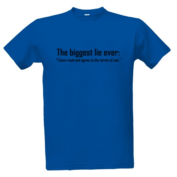 The biggest lie ever T-shirt