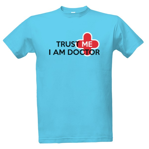 Trust me I am doctor T-shirt